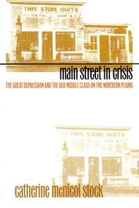 Main Street in Crisis The Great Depression and the Old Middle Class on the Northern Plains