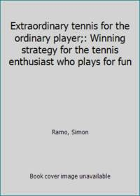 image of Extraordinary tennis for the ordinary player;: Winning strategy for the tennis enthusiast who plays for fun