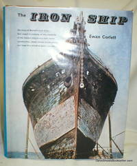The Iron Ship; The History and Significance of Brunel's Great Britain by  Ewan C.B Corlett - First Edition. No Additional Printings. - 1975 - from Dave Shoots, Bookseller and Biblio.com