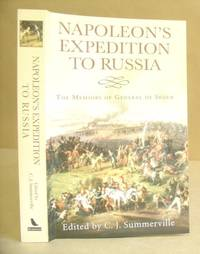 Napoleon's Expedition To Russia - The Memoirs Of  General De Ségur,