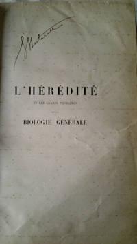 L'HEREDITE' ET LES GRANDS PROBLEMES DE LA BIOLOGIE GENERALE.