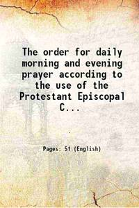 The order for daily morning and evening prayer according to the use of the Protestant Episcopal Church in the Confederate States of America 1863 [Hardcover] by Anonymous - Hardcover - 2015 - from Gyan Books (SKU: 1111000000905)