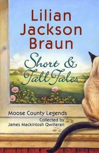 Short and Tall Tales : Moose County Legends Collected by James MacKintosh Qwilleran