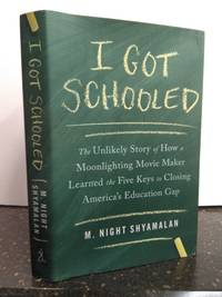 I GOT SCHOOLED: THE UNLIKELY STORY OF HOW A MOONLIGHTING MOVIE MAKER LEARNED THE FIVE KEYS TO...