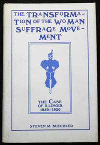 The Transformation of the Woman Suffrage Movement: The Case of Illinois, 1850-1920