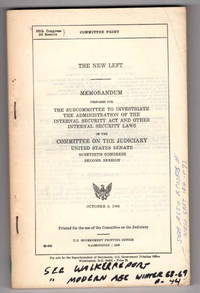 The New Left Memorandum Prepared For the Subcommittee to investigate the Administration of the Internal Security Act and Other Internal Security Laws of the Committee on the Judiciary United States Senate Ninetieth Congress Second Session October 9, 1968