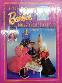 A Decade of Barbie Dolls and Collectibles  1981 1991:  Identification &  Values
