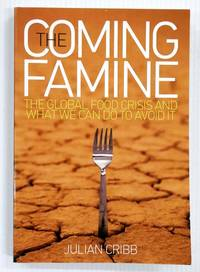 image of The Coming Famine. The Global Food Crisis and What We Can Do To Avoid It