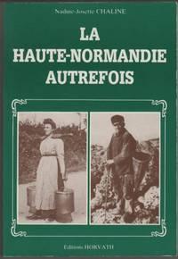 La Haute-Normandie autrefois (La Vie quotidienne autrefois)