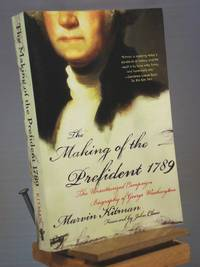 The Making of the President 1789: The Unauthorized Campaign Biography