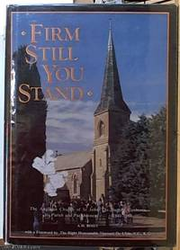 image of Firm Still You Stand; the Anglican Church of St John the Baptist Canberra its parish and parishioners 1841 -- 1984