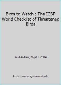 Birds to Watch : The ICBP World Checklist of Threatened Birds