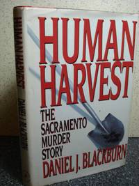 Human Harvest  The Sacramento Murder Story 1st Edition by Blackburn,  Daniel J.   Hardcover
