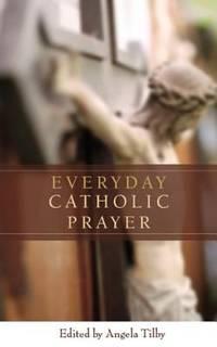 Everyday Catholic Prayer by Angela Tilby - Hardcover - 2006 - from ThriftBooks (SKU: G1557255105I4N00)