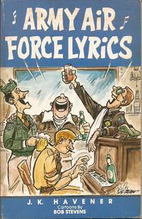 Army Air Force Lyrics by  J. K. w/cartoons by Bob Stevens Havener - Paperback - 1985 1st ed - from Auldfarran Books, IOBA (SKU: 7028)