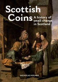 Scottish Coins: A History of Small Change in Scotland