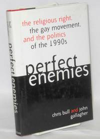 Perfect Enemies: the religious right, the gay movement, and the politics of the 1990s