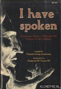 I Have Spoken: American History Through The Voices Of The Indians by  Frederick W  Virginia Irving (compiled by) & Turner III - Paperback - 1971 - from Klondyke and Biblio.com