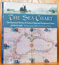 The Sea Chart: The Illustrated History of Nautical Maps and Navigation Charts