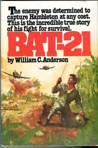 Bat-21: Based on the True Story of Lieutenant Colonel Iceal E. Hambleton, USAF by  William C Anderson - 1st printing - 1980 - from Barbarossa Books Ltd. (SKU: 67392)