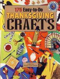 175 Easy-to-Do Thanksgiving Crafts : A Harvest of Crafts