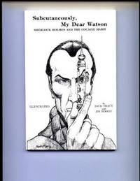 Subcutaneously, My Dear Watson: Sherlock Holmes and the Cocaine Habit.