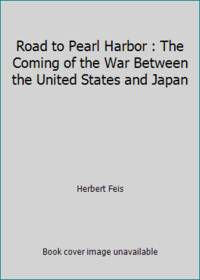 image of Road to Pearl Harbor : The Coming of the War Between the United States and Japan