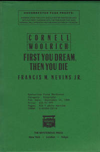 CORNELL WOOLRICH:  First You Dream, Then You Die by  Francis M NEVINS Jr. - Paperback - Uncorrected Proof - 1988 - from SCENE OF THE CRIME ® and Biblio.com