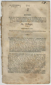 [drop-title] Report of the select committee, appointed on the 5th instant, to take into consideration the subject of amending the Constitution of the United States, in respect to the election of a president and vice president of the United States; accompanied with a joint resolution to effect that object. December 22, 1823. Read, and, with the said resolution, committed to a committee of the whole House on the state of the Union.