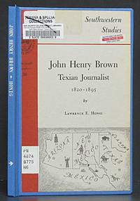John Henry Brown: Texian Journalist 1820-1895 Southwestern Studies Monograph No. 36