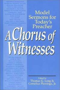 A Chorus of Witnesses : Model Sermons for Today's Preacher by  Cornelius  Thomas G; Plantinga - Paperback - 1994 - from ThriftBooks (SKU: G0802801323I4N00)
