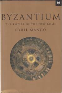 Byzantium: Byzantium: The Empire of New Rome by Cyril Mango - 1998