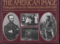 The American image  Photographs from the National Archives, 1860-1960