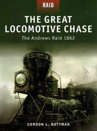 Raid No.5: The Great Locomotive Chase - The Andrews Raid 1862