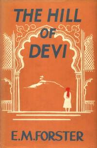 The Hill of Devi, Being Letters From Dewas State Senior by  E. M. (Edward Morgan) Forster - Hardcover - 1953 - from The Typographeum Bookshop (SKU: 00533730)