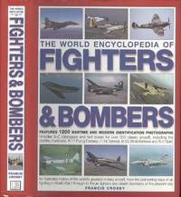 The World Encyclopedia of Fighters and Bombers: An Illustrated History of the World's Greatest Military Aircraft, from the Pioneering Days of Air ... ... and Stealth Bombers of the Present Day