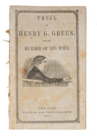 Trial of Henry G. Green, For the Murder of His Wife, New York, 1845