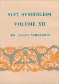 image of Sufi Symbolism: The Nurbakhsh Encyclopedia of Sufi Terminology, Vol. XII: Spiritual States and Mystical Stations