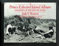 image of A PRINCE EDWARD ISLAND ALBUM: GLIMPSES OF THE WAY WE WERE.