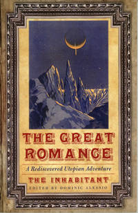 THE GREAT ROMANCE. A REDISCOVERED UTOPIAN ADVENTURE. [By] The Inhabitant [pseudonym]. Edited by...