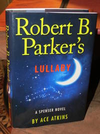 Robert B. Parker's - Lullaby  - Signed by  Ace Atkins - Signed First Edition - from Bodacious Books and Biblio.com