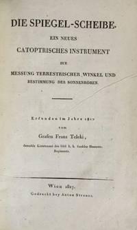 Die Spiegel-Scheibe. Ein neues Catoptrisches Instrument zur Messung Terrestrischer, Winkel und Bestimmung der Sonnenhohen. Ersunden im Jahre 1812.