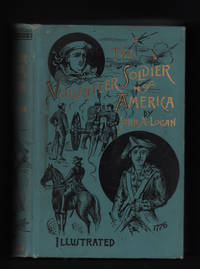 The Volunteer Soldier of America with Memoir of the Author and Military Reminiscences from General Logan's Private Journal. Illustrated
