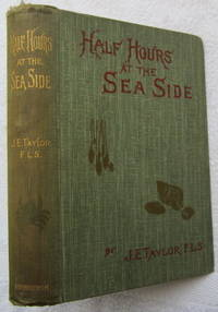 Half-Hours at the Sea-side or, Recreations with Marine Objects