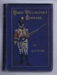 Under Wellington's Command, a Tale of the Peninsular War