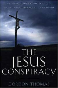 The Jesus Conspiracy : An Investigative Reporter's Look at an Extraordinary Life and Death