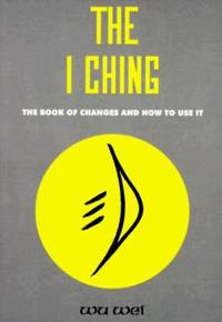 The I Ching : The Book of Changes and How to Use It