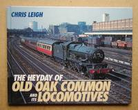 The Heyday of Old Oak Common and Its Locomotives. by  Chris Leigh - First Edition - 1993 - from N. G. Lawrie Books. (SKU: 45779)