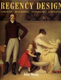 Regency Design, 1790-1840; Gardens, Buildings, Interiors, Furniture