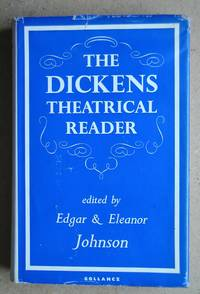 The Dickens Theatrical Reader. by  Edgar & Eleanor. Edited with a Prologue and Notes Johnson - First Edition - 1964 - from N. G. Lawrie Books. (SKU: 41226)
